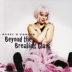 Hazel O'Connor - Beyond The Breaking Glass 2002